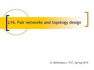 L 14 Fair networks and topology design D