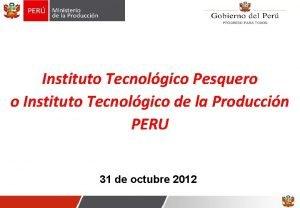 Instituto Tecnolgico Pesquero o Instituto Tecnolgico de la