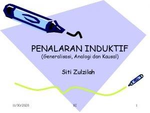 PENALARAN INDUKTIF Generalisasi Analogi dan Kausal Siti Zulzilah