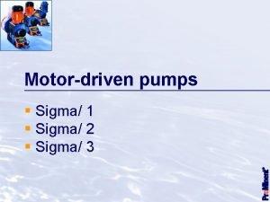 Motordriven pumps Sigma 1 Sigma 2 Sigma 3