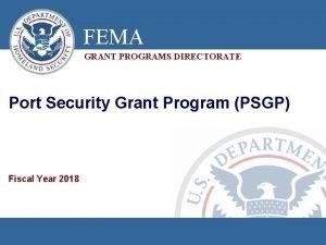 FEMA GRANT PROGRAMS DIRECTORATE Port Security Grant Program