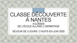 CLASSE DCOUVERTE NANTES 4 CLASSES DE LCOLE ALLANIC