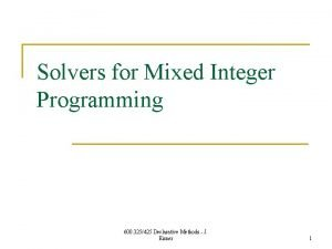 Solvers for Mixed Integer Programming 600 325425 Declarative