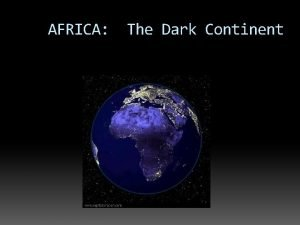 AFRICA The Dark Continent European Colonialism Africa in