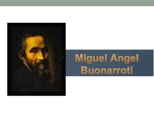 Miguel ngel Buonarroti Miguel ngel Buonarroti Naci el