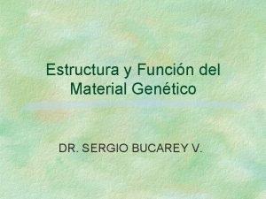 Estructura y Funcin del Material Gentico DR SERGIO