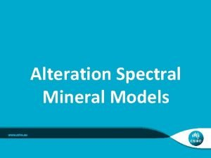 Alteration Spectral Mineral Models Geological models Mineral Systems