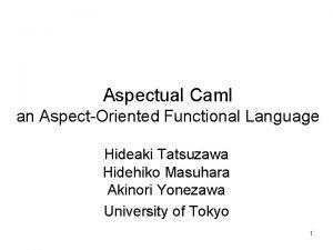 Aspectual Caml an AspectOriented Functional Language Hideaki Tatsuzawa