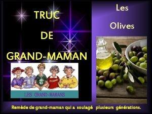 TRUC DE Les Olives GRANDMAMAN LES GRANDMAMANS Remde