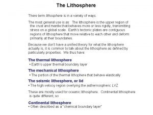 The Lithosphere There term lithosphere is in a