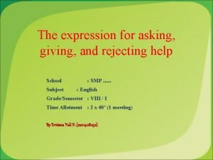 The expression for asking giving and rejecting help
