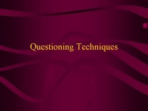 Questioning Techniques Questioning Second most widely used teaching