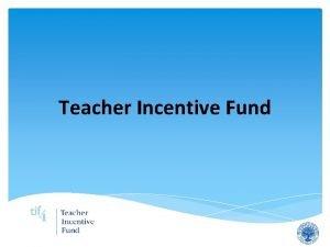Teacher Incentive Fund Teacher Incentive Fund Background 2006