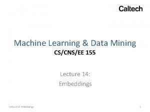 Machine Learning Data Mining CSCNSEE 155 Lecture 14