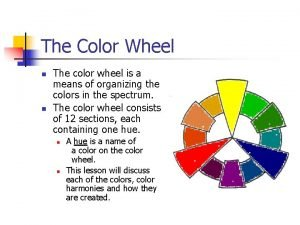 The Color Wheel n n The color wheel