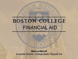 FINANCIAL AID Melissa Metcalf Associate Director Undergraduate Financial