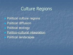 Culture Regions n n n Political culture regions