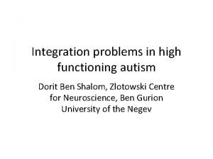 Integration problems in high functioning autism Dorit Ben