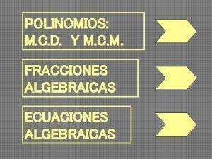 POLINOMIOS M C D Y M C M