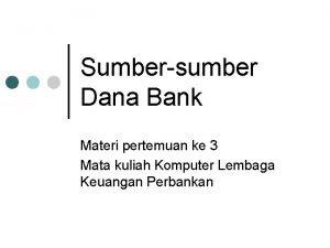 Sumber sumber Dana Bank Materi pertemuan ke 3