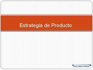 Estrategia de Producto Generalidades Concepto de Producto Es