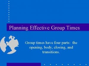 Planning Effective Group Times Group times have four