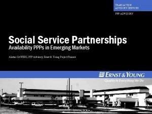TRANSACTION ADVISORY SERVICES PPP ADVISORY Social Service Partnerships