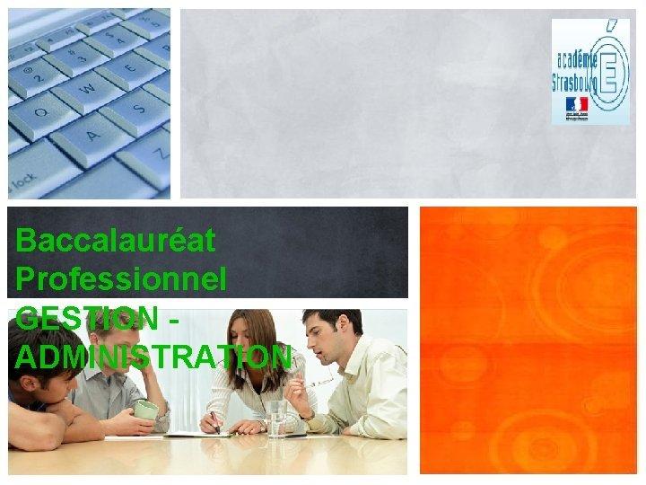 Baccalaurat Professionnel GESTION ADMINISTRATION La rnovation de la