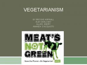 VEGETARIANISM BY BROOKE ASPINALL ALEX SHALOSKY ALLAIN ANDRY