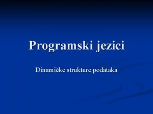 Programski jezici Dinamike strukture podataka Dinamike strukture podataka