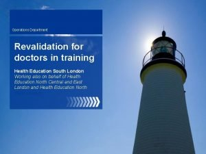 Operations Department Revalidation for doctors in training Health