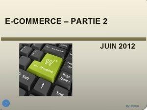ECOMMERCE PARTIE 2 JUIN 2012 1 28112020 PARTIE