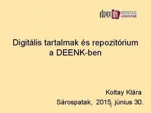 Digitlis tartalmak s repozitrium a DEENKben Koltay Klra