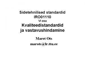 Sidetehnilised standardid IRO 01110 VI osa Kvaliteedistandardid ja