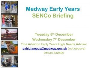 Medway Early Years SENCo Briefing Tuesday 5 th