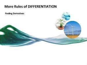 More Rules of DIFFERENTIATION Finding Derivatives Differentiation Rules