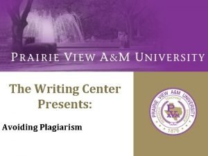 The Writing Center Presents Avoiding Plagiarism Discussion What