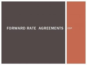 FORWARD RATE AGREEMENTS EDP FORWARD RATE AGREEMENTS An