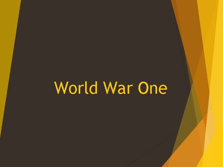 World War One World War One Many factors