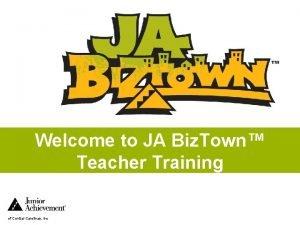 Welcome to JA Biz Town Teacher Training of