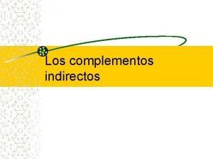 Los complementos indirectos Los complementos directos pueden representar