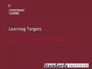 Learning Targets Expeditionary Learning Professional Development Welcome Norms