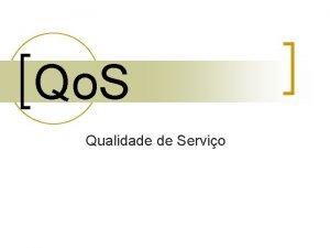 Qo S Qualidade de Servio Qo S Qualidade