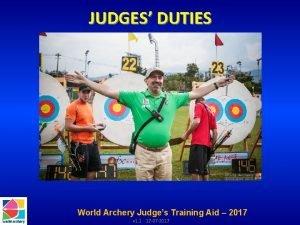 JUDGES DUTIES World Archery Judges Training Aid 2017