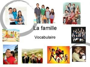La famille Vocabulaire Les grandsparents le grandpre la