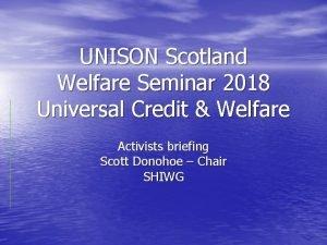 UNISON Scotland Welfare Seminar 2018 Universal Credit Welfare