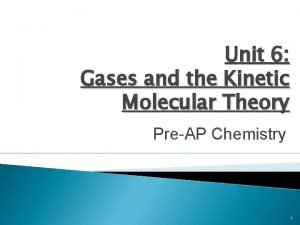 Unit 6 Gases and the Kinetic Molecular Theory