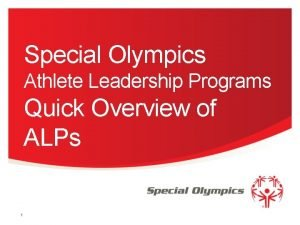 Special Olympics Athlete Leadership Programs Quick Overview of