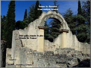 Vaison la Romaine Et ses vestiges romains Site