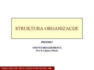 OSNOVI ORGANIZACIJE ORGANIZACIONA STRUKTURA ORGANIZACIJE PREDMET OSNOVI MENADMENTA